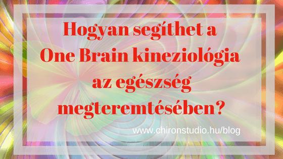 Hogyan segíthet a One Brain kineziológia az egészség megteremtésében?