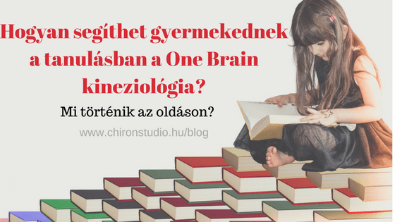 Hogyan segít a tanulási problémákban gyermekednek a One Brain kineziológia?