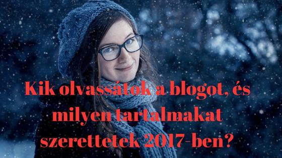 Kik olvassátok a blogot, és milyen tartalmakat szerettetek 2017-ben?